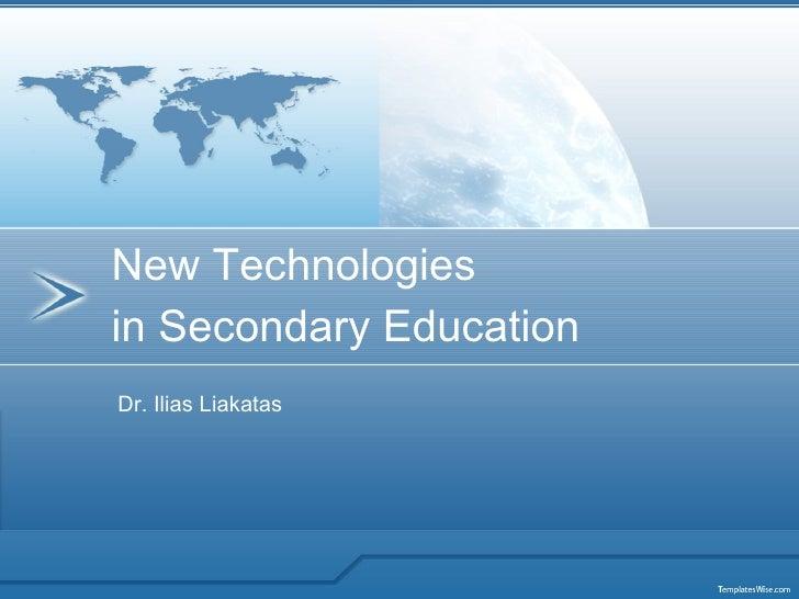 Dr. Ilias Liakatas New Technologies  in Secondary Education