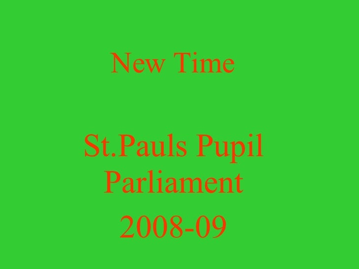New Time  St.Pauls Pupil   Parliament 2008-09