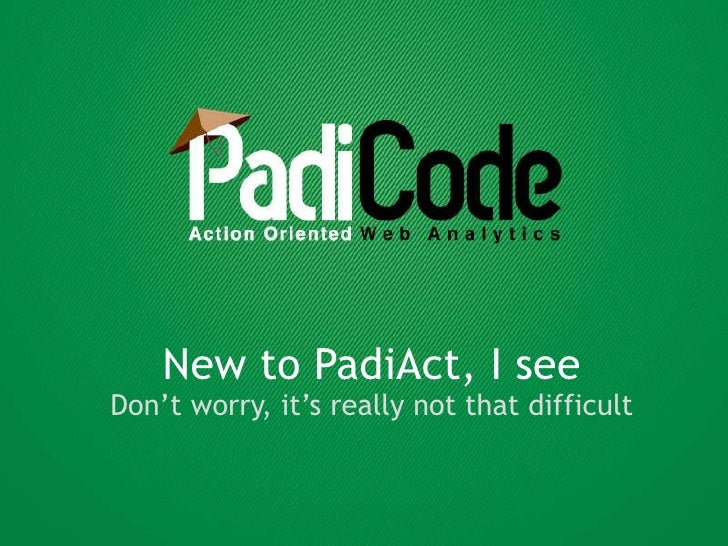 New to PadiAct, I see Don't worry, it's really not that difficult