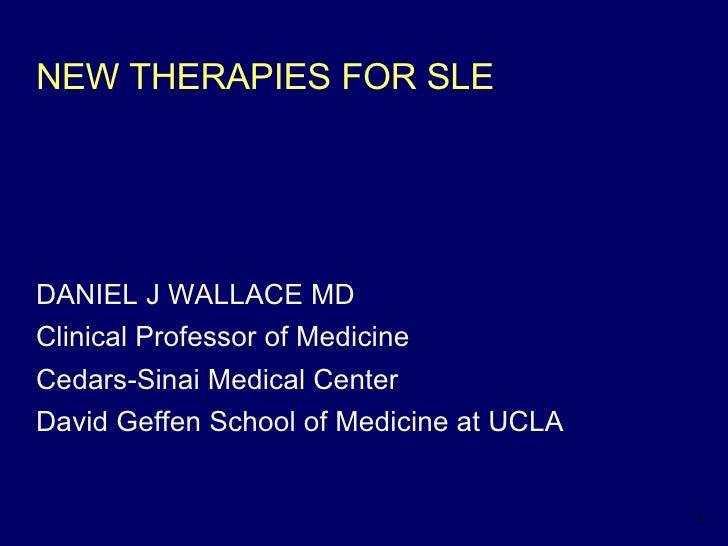 NEW THERAPIES FOR SLE <ul><li>DANIEL J WALLACE MD </li></ul><ul><li>Clinical Professor of Medicine </li></ul><ul><li>Cedar...