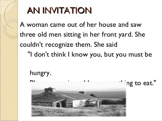 AN INVITATIONA woman came out of her house and sawthree old men sitting in her front yard. Shecouldnt recognize them. She ...