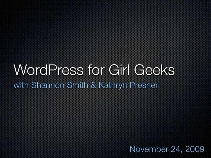 WordPress for Girl Geeks with Shannon Smith & Kathryn Presner                                 November 24, 2009