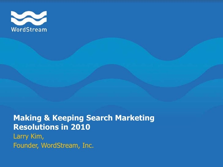 Making & Keeping Search Marketing Resolutions in 2010<br />Larry Kim, <br />Founder, WordStream, Inc.<br />