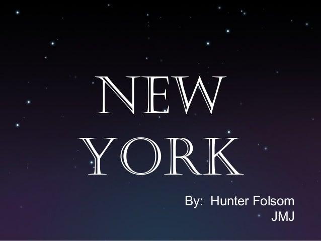 New York By: Hunter Folsom JMJ