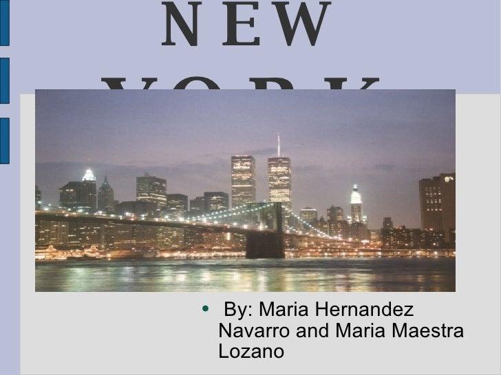 NEW  YORK <ul><li>By: Maria Hernandez Navarro and Maria Maestra Lozano  </li></ul>