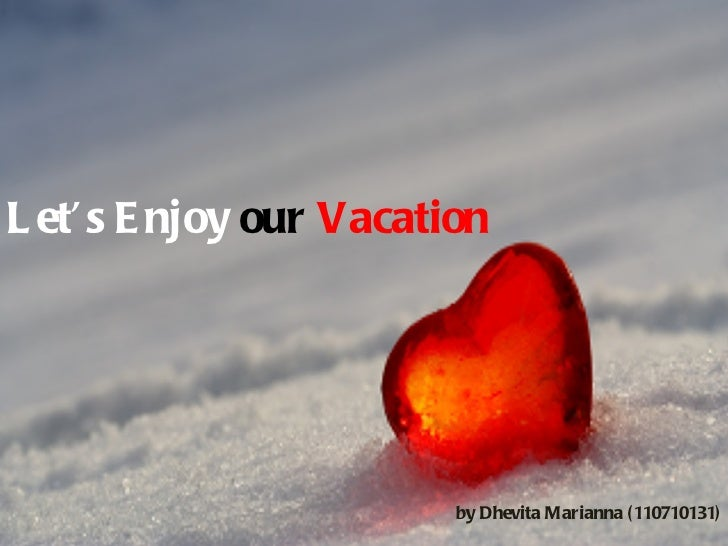 Let's Enjoy  our  Vacation by Dhevita Marianna (110710131)