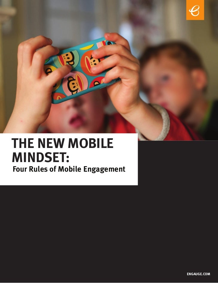 ThE NEw MobilEMiNdsET:Four Rules of Mobile Engagement                                  ENGAUGE.CoM