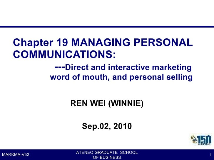 Chapter 19 MANAGING PERSONAL COMMUNICATIONS:   --- Direct and interactive marketing   word of mouth, and personal selling ...