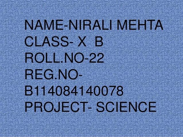 NAME-NIRALI MEHTA CLASS- X B ROLL.NO-22 REG.NOB114084140078 PROJECT- SCIENCE