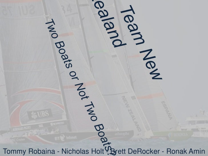 Team New ZealandTwo Boats or Not Two Boats?<br />Tommy Robaina - Nicholas Holt - Brett DeRocker - RonakAmin<br />