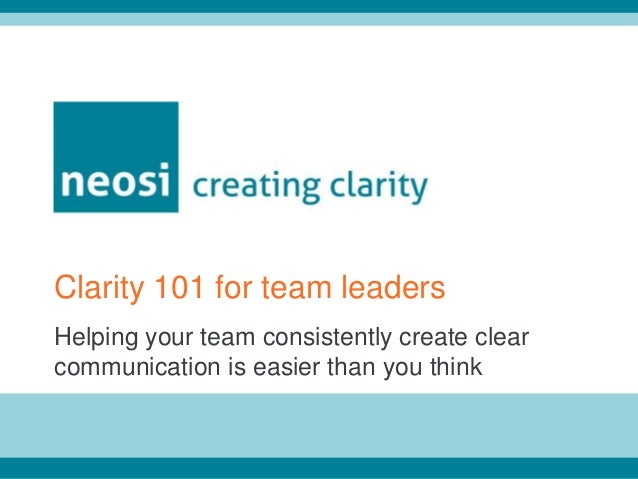 Helping your team consistently create clear communication is easier than you think Clarity 101 for team leaders