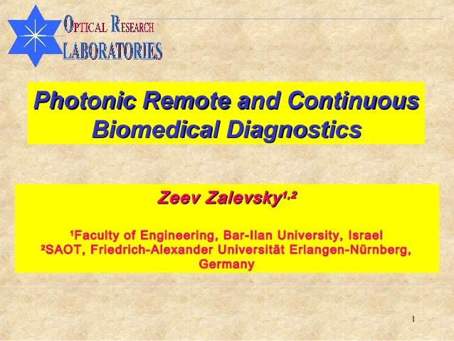 Photonic Remote and Continuous    Biomedical Diagnostics                  Zeev Zalevsky 1,2    1     Faculty of Engineerin...