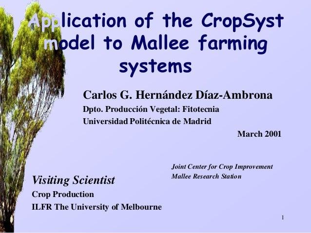 Application of the CropSyst model to Mallee farming systems Carlos G. Hernández Díaz-Ambrona Dpto. Producción Vegetal: Fit...