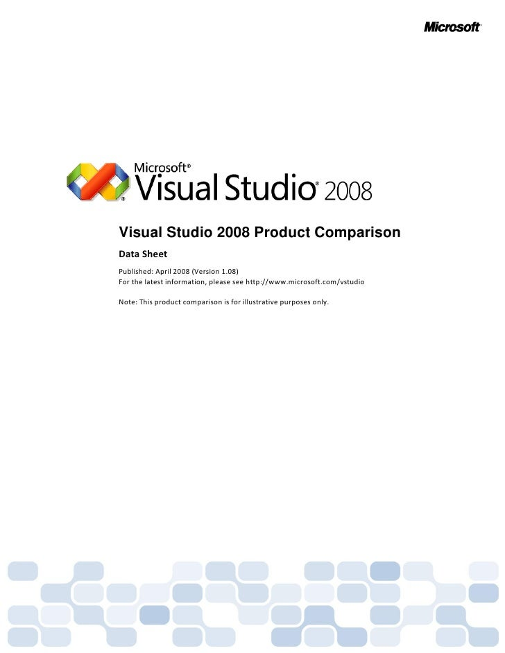 Visual Studio 2008 Product Comparison Data Sheet Published: April 2008 (Version 1.08) For the latest information, please s...