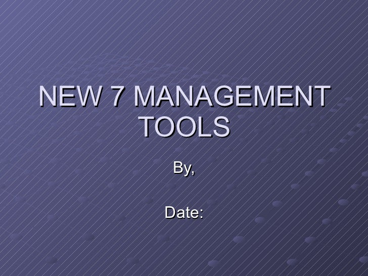 NEW 7 MANAGEMENT TOOLS By, Date: