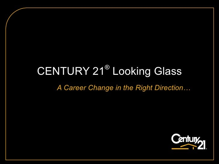 CENTURY 21 ®  Looking Glass A Career Change in the Right Direction…