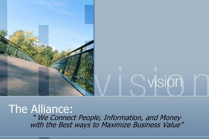 """The Alliance:     """" We Connect People, Information, and Money     with the Best ways to Maximize Business Value"""""""