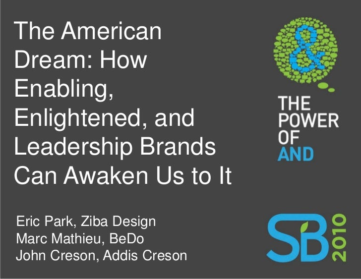 The American Dream: How Enabling, Enlightened, and Leadership Brands Can Awaken Us to It Eric Park, Ziba Design Marc Mathi...