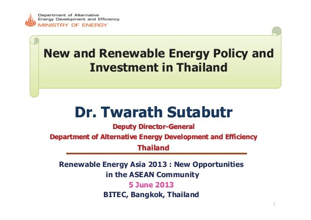New and Renewable Energy Policy andInvestment in ThailandDrDr TwarathTwarath SutabutrSutabutrDr.Dr. TwarathTwarath Sutabut...