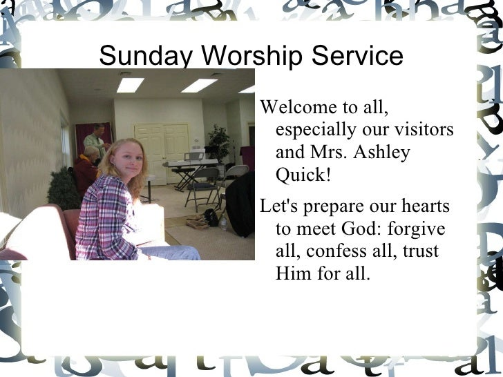 Sunday Worship Service <ul><li>Welcome to all, especially our visitors and Mrs. Ashley Quick!