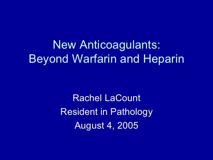 New Anticoagulants:Beyond Warfarin and Heparin       Rachel LaCount     Resident in Pathology       August 4, 2005