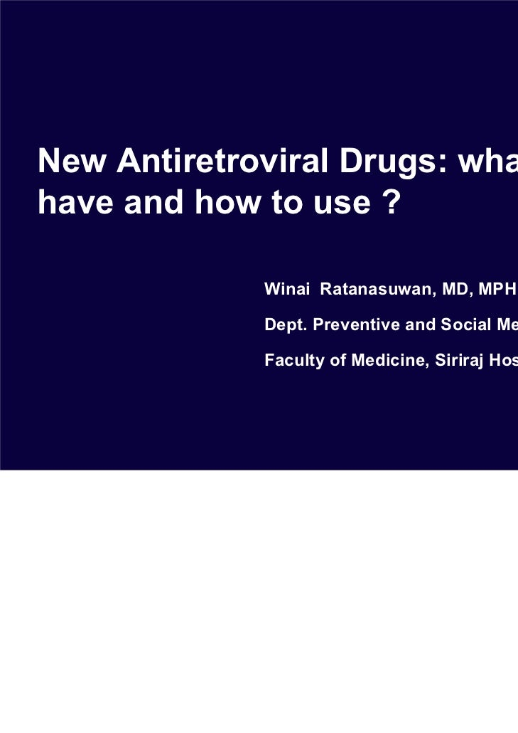 New Antiretroviral Drugs: what wehave and how to use ?             Winai Ratanasuwan, MD, MPH             Dept. Preventive...