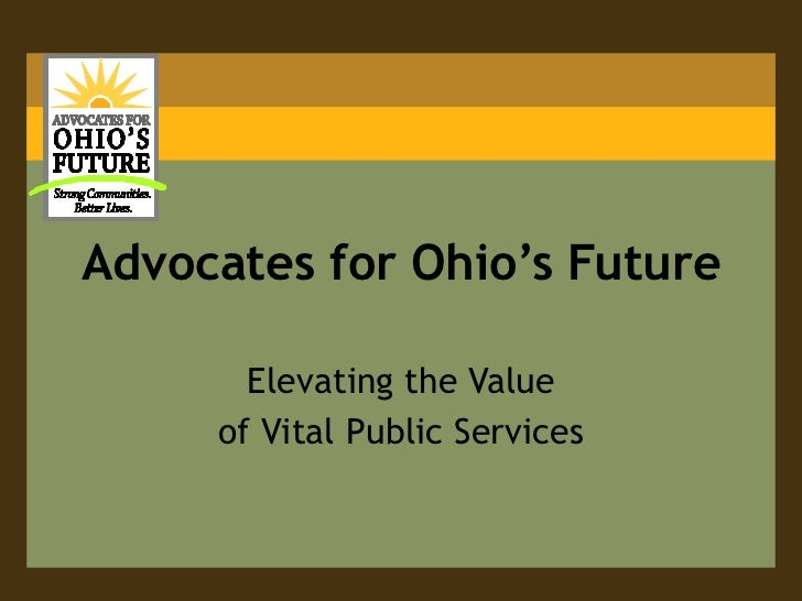 Advocates for Ohio's Future<br />Elevating the Value<br />of Vital Public Services<br />