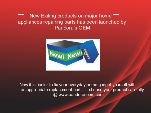 *** New Exiting products on major home ***appliances repairing parts has been launched by                Pandora's OEMNow ...