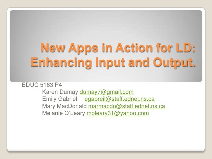 New Apps in Action for LD:  Enhancing Input and Output.EDUC 5163 P4      Karen Dumay dumay7@gmail.com      Emily Gabriel e...