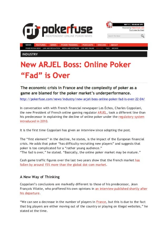 http://pokerfuse.com/news/industry/new-arjel-boss-online-poker-fad-is-over-22-04/ In conversation with with French financi...