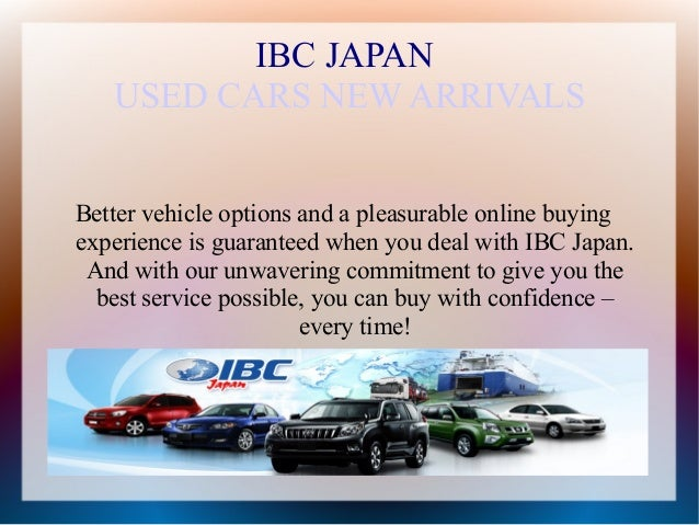 IBC JAPAN   USED CARS NEW ARRIVALSBetter vehicle options and a pleasurable online buyingexperience is guaranteed when you ...