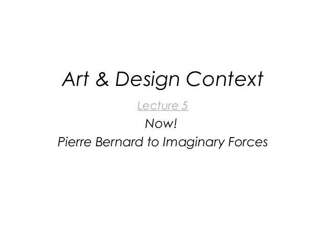 Art & Design Context Lecture 5  Now! Pierre Bernard to Imaginary Forces