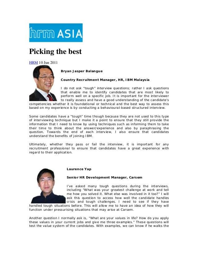 "Picking the bestHRM 10 Jun 2011Bryan Jasper BalangueCountry Recruitment Manager, HR, IBM MalaysiaI do not ask ""tough"" inte..."