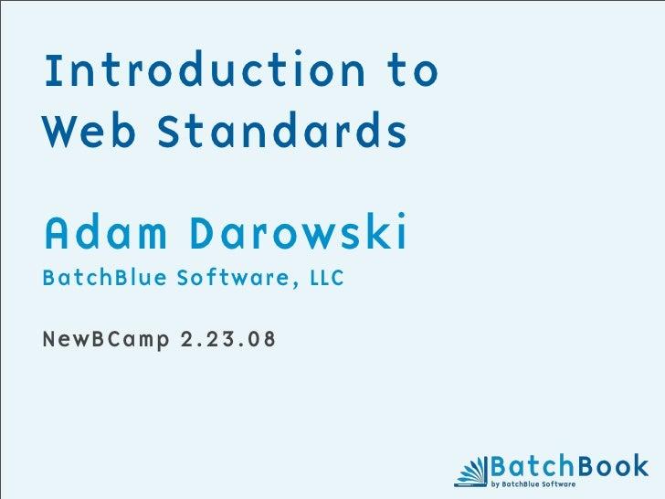 Introduction to Web Standards  Adam Darowski BatchBlue Software, LLC  NewBCamp 2.23.08