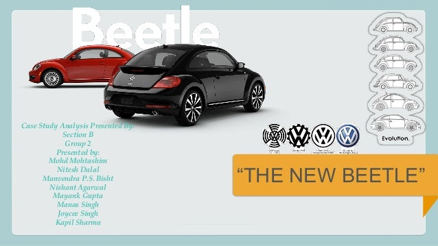 the new vw beetle case study The new beetles case in: business and  [new beetle case study] 1  the new beetle target markets included vw new core audience of 18-34 and baby boomers.