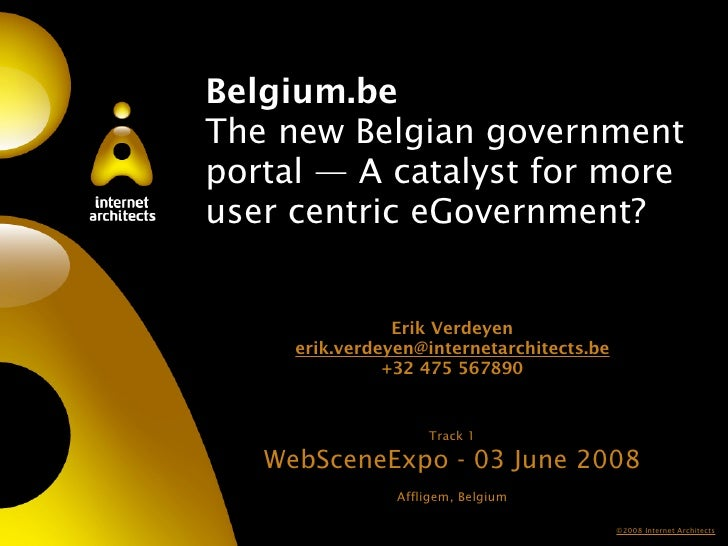 Belgium.be The new Belgian government portal — A catalyst for more user centric eGovernment?                   Erik Verdey...
