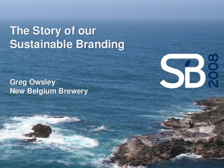 The Story of our Sustainable Branding   Greg Owsley New Belgium Brewery