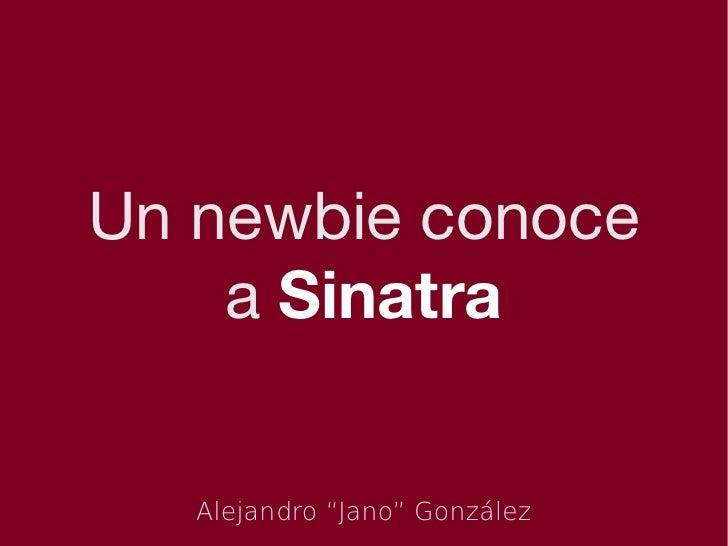 """Un newbie conoce    a Sinatra   Alejandro """"Jano"""" González"""