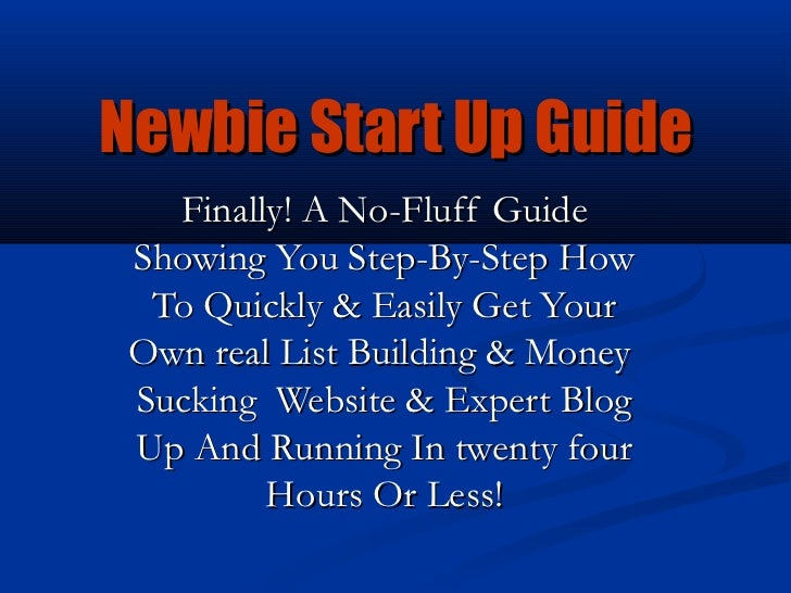 Newbie Start Up Guide   Finally! A No-Fluff Guide Showing You Step-By-Step How  To Quickly & Easily Get Your Own real List...