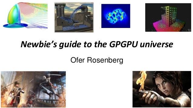 Newbie's guide to the GPGPU universe Ofer Rosenberg