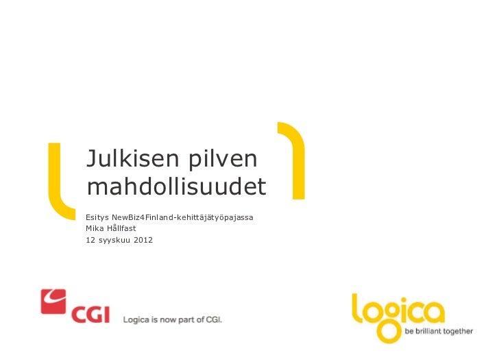 Julkisen pilvenmahdollisuudetEsitys NewBiz4Finland-kehittäjätyöpajassaMika Hållfast12 syyskuu 2012