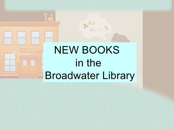 NEW BOOKS  in the  Broadwater Library