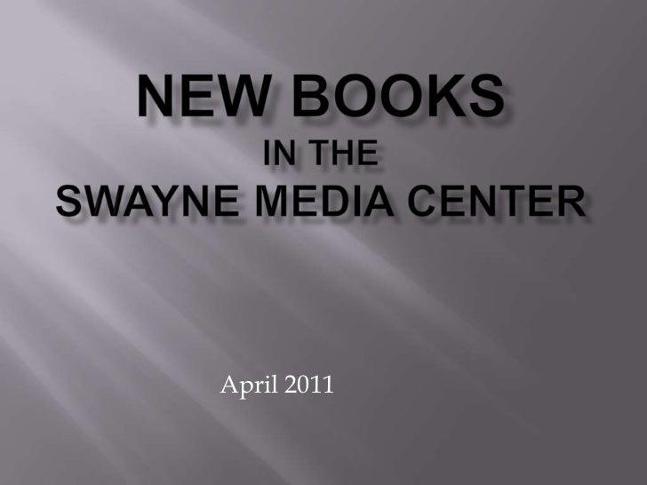 New Booksin the Swayne Media Center<br />April 2011<br />