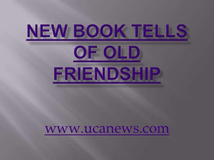 New book tells of old friendship<br />www.ucanews.com<br />