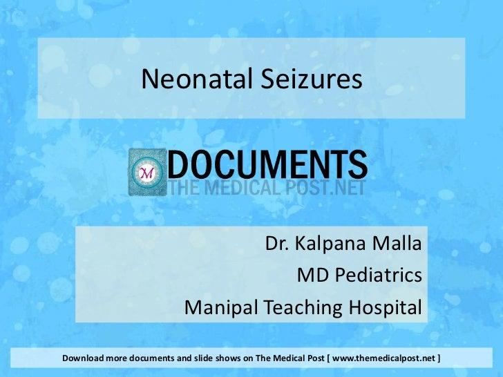 Neonatal Seizures                                   Dr. Kalpana Malla                                       MD Pediatrics ...
