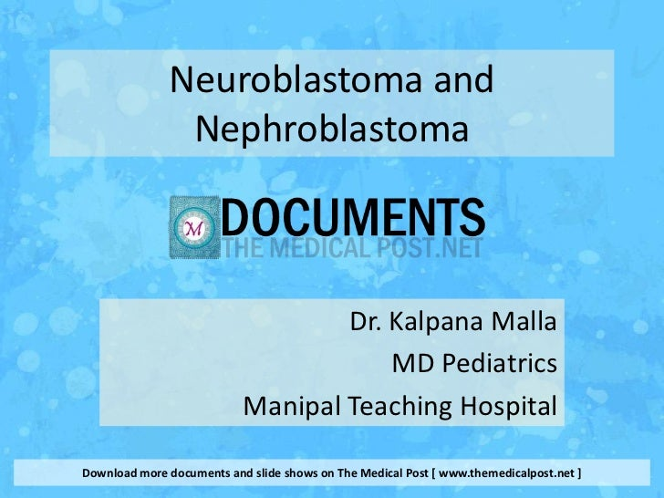 Neuroblastoma and               Nephroblastoma                                   Dr. Kalpana Malla                        ...