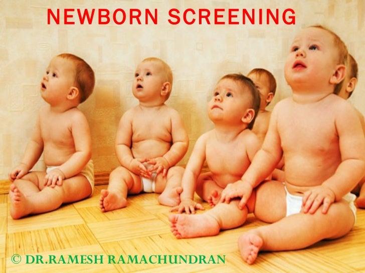 NEWBORN SCREENING © DR.RAMESH RAMACHUNDRAN