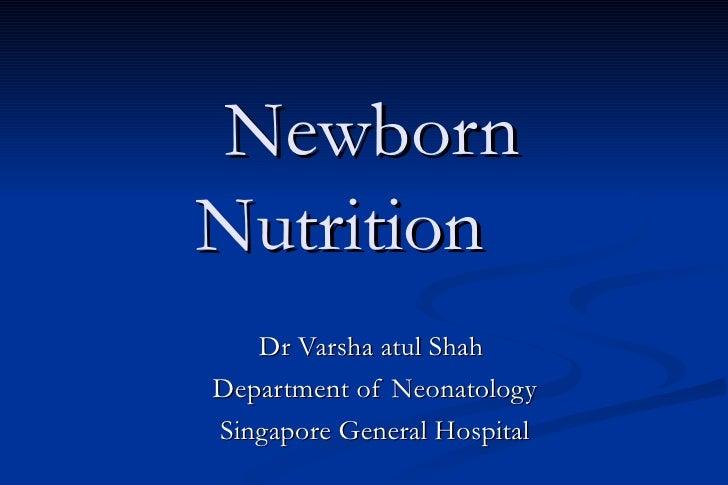 NewbornNutrition   Dr Varsha atul ShahDepartment of NeonatologySingapore General Hospital