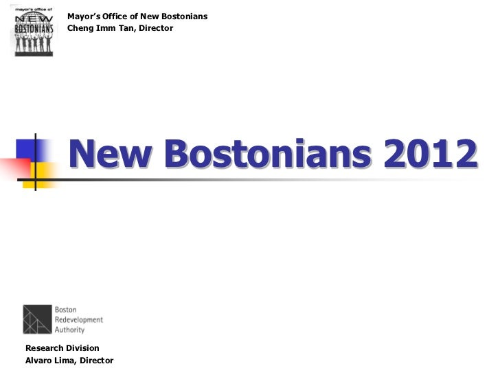Mayor's Office of New Bostonians          Cheng Imm Tan, Director          New Bostonians 2012Research DivisionAlvaro Lima...