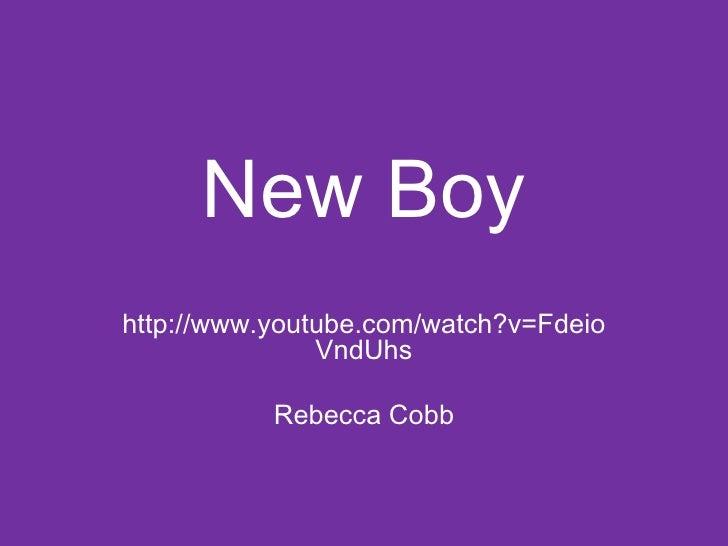 New Boy <br />http://www.youtube.com/watch?v=FdeioVndUhs<br />Rebecca Cobb<br />